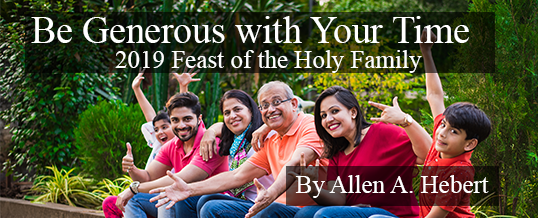 Be Generous with Your Time – 2019 Feast of the Holy Family